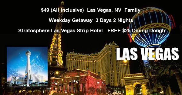 $49 ( All Inclusive ) | Las Vegas, NV | Family Weekday Getaway | 3 Days 2 Nights | Stratosphere Las Vegas Strip Hotel  | Free $25 Dining Dough