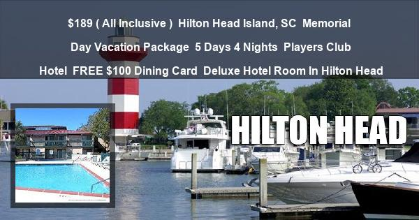 $189 ( All Inclusive ) | Hilton Head Island, SC | Memorial Day Vacation Package | 5 Days 4 Nights | Players Club Hotel | FREE $100 Dining Card | Deluxe Hotel Room In Hilton Head