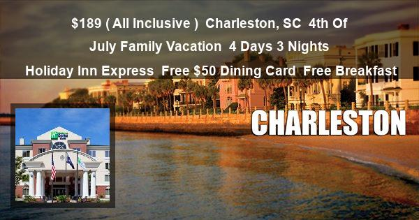 $189 ( All Inclusive ) | Charleston, SC | 4th Of July Family Vacation | 4 Days 3 Nights | Holiday Inn Express | Free $50 Dining Card | Free Breakfast