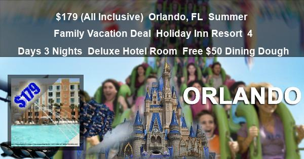 $179 (All Inclusive) | Orlando, FL | Summer Family Vacation Deal | Holiday Inn Resort | 4 Days 3 Nights | Deluxe Hotel Room | Free $50 Dining Dough
