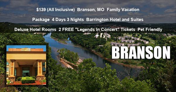 "$139 ( All Inclusive ) | Branson, MO | Family Vacation Package | 4 Days 3 Nights | Barrington Hotel and Suites | Deluxe Hotel Rooms | 2 Free ""Legends In Concert"" Tickets 