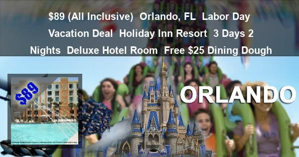 $89 (All Inclusive) | Orlando, FL | Labor Day Vacation Deal | Holiday Inn Resort | 3 Days 2 Nights | Deluxe Hotel Room | Free $25 Dining Dough