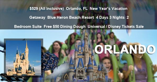 $529 (All Inclusive) | Orlando, FL | New Year's Vacation Getaway | Blue Heron Beach Resort | 4 Days 3 Nights | 2 Bedroom Suite | Free $50 Dining Dough | Universal / Disney Tickets Sale