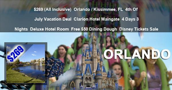 $269 (All Inclusive) | Orlando / Kissimmee, FL | 4th Of July Vacation Deal | Clarion Hotel Maingate | 4 Days 3 Nights | Deluxe Hotel Room | Free $50 Dining Dough | Disney Tickets Sale