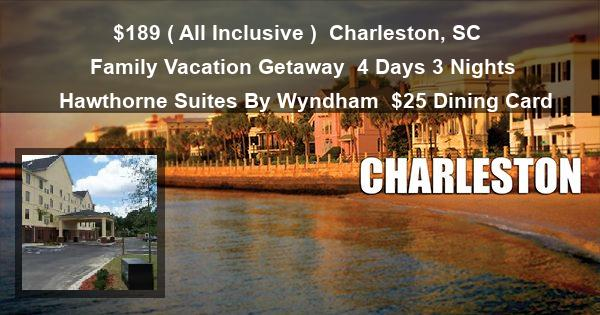 $189 ( All Inclusive ) | Charleston, SC | Family Vacation Getaway | 4 Days 3 Nights | Hawthorne Suites By Wyndham | $25 Dining Card