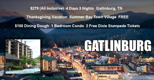 $279 (All Inclusive) | 4 Days 3 Nights | Gatlinburg, TN | Thanksgiving Vacation | Summer Bay Town Village | FREE $100 Dining Dough | 1 Bedroom Condo | 2 Free Dixie Stampede Tickets