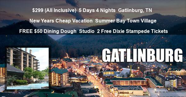 $299 (All Inclusive) | 5 Days 4 Nights | Gatlinburg, TN | New Years Cheap Vacation | Summer Bay Town Village | FREE $50 Dining Dough | Studio | 2 Free Dixie Stampede Tickets