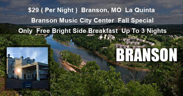 $29 ( Per Night )   Branson, MO   La Quinta Branson Music City Center   Fall Special Only   Free Bright Side Breakfast   Up To 3 Nights