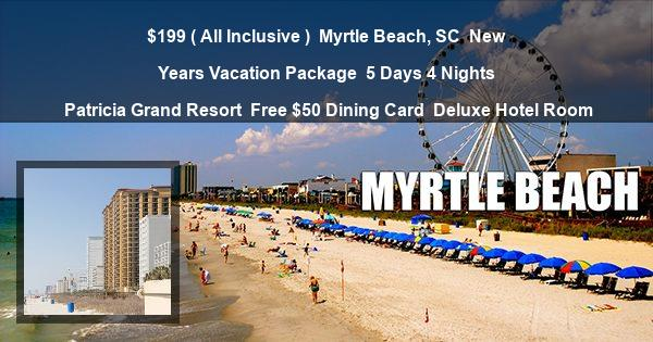 $199 ( All Inclusive ) | Myrtle Beach, SC | New Years Vacation Package | 5 Days 4 Nights | Patricia Grand Resort | Free $50 Dining Card | Deluxe Hotel Room
