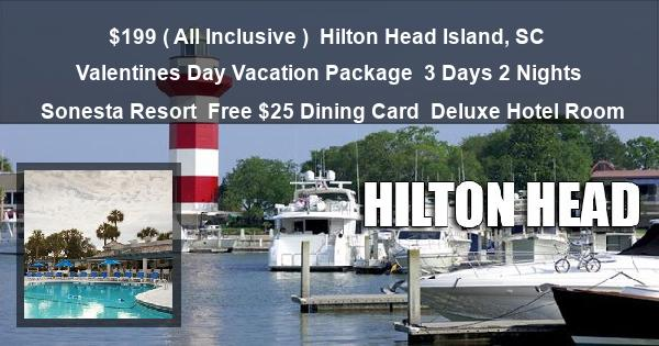 $199 ( All Inclusive ) | Hilton Head Island, SC | Valentines Day Vacation Package | 3 Days 2 Nights | Sonesta Resort | Free $25 Dining Card | Deluxe Hotel Room