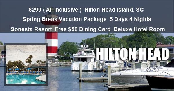 $299 ( All Inclusive ) | Hilton Head Island, SC | Spring Break Vacation Package | 5 Days 4 Nights | Sonesta Resort | Free $50 Dining Card | Deluxe Hotel Room