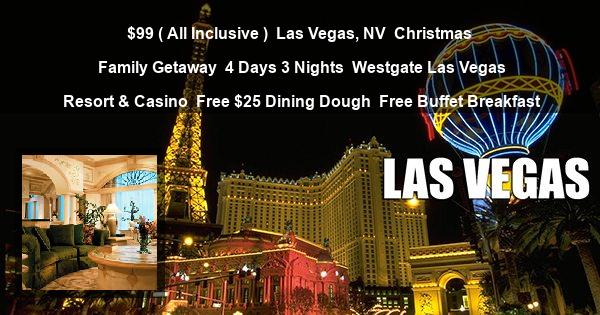 $99 ( All Inclusive ) | Las Vegas, NV | Christmas Family Getaway | 4 Days 3 Nights | Westgate Las Vegas Resort & Casino | Free $25 Dining Dough | Free Buffet Breakfast