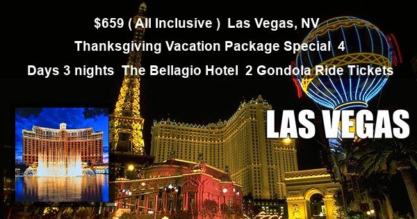 $659 ( All Inclusive ) | Las Vegas, NV | Thanksgiving Vacation Package Special | 4 Days 3 nights | The Bellagio Hotel | 2 Gondola Ride Tickets