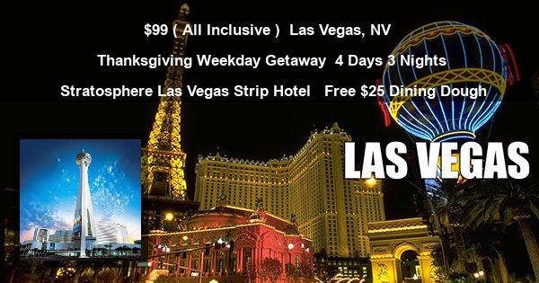 $99 ( All Inclusive ) | Las Vegas, NV | Thanksgiving Weekday Getaway | 4 Days 3 Nights | Stratosphere Las Vegas Strip Hotel  | Free $25 Dining Dough