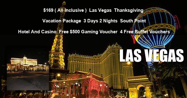 $169 ( All Inclusive ) | Las Vegas | Thanksgiving Vacation Package | 3 Days 2 Nights | South Point Hotel And Casino | Free $500 Gaming Voucher | 4 Free Buffet Vouchers