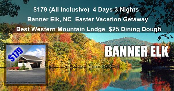 $179 (All Inclusive) | 4 Days 3 Nights | Banner Elk, NC | Easter Vacation Getaway | Best Western Mountain Lodge | $25 Dining Dough