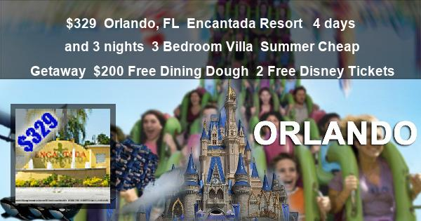 $329 | Orlando, FL | Encantada Resort  | 4 days and 3 nights | 3 Bedroom Villa | Summer Cheap Getaway | $200 Free Dining Dough | 2 Free Disney Tickets