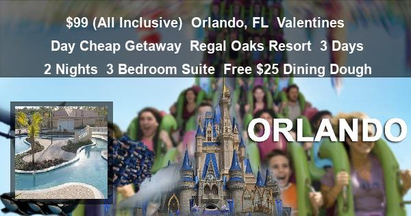 $99 (All Inclusive) | Orlando, FL | Valentines Day Cheap Getaway | Regal Oaks Resort | 3 Days 2 Nights | 3 Bedroom Suite | Free $25 Dining Dough