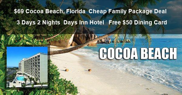 $69 Cocoa Beach, Florida | Cheap Family Package Deal | 3 Days 2 Nights | Days Inn Hotel  | Free $50 Dining Card