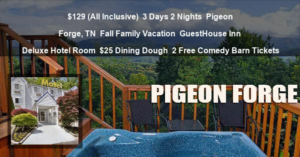 $129 (All Inclusive) | 3 Days 2 Nights | Pigeon Forge, TN | Fall Family Vacation | GuestHouse Inn | Deluxe Hotel Room | $25 Dining Dough | 2 Free Comedy Barn Tickets