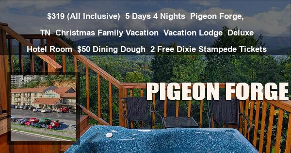 $319 (All Inclusive) | 5 Days 4 Nights | Pigeon Forge, TN | Christmas Family Vacation | Vacation Lodge | Deluxe Hotel Room | $50 Dining Dough | 2 Free Dixie Stampede Tickets