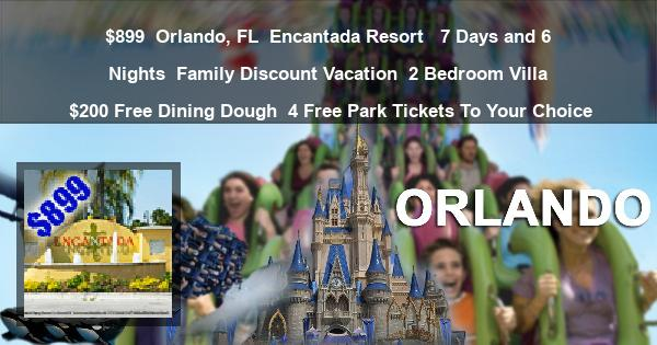 $899 | Orlando, FL | Encantada Resort  | 7 Days and 6 Nights | Family Discount Vacation | 2 Bedroom Villa | $200 Free Dining Dough | 4 Free Park Tickets To Your Choice