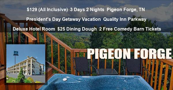 $129 (All Inclusive) | 3 Days 2 Nights | Pigeon Forge, TN | President's Day Getaway Vacation | Quality Inn Parkway | Deluxe Hotel Room | $25 Dining Dough | 2 Free Comedy Barn Tickets