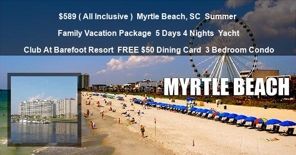$589 ( All Inclusive ) | Myrtle Beach, SC | Summer Family Vacation Package | 5 Days 4 Nights | Yacht Club At Barefoot Resort | FREE $50 Dining Card | 3 Bedroom Condo