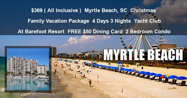 $369 ( All Inclusive ) | Myrtle Beach, SC | Christmas Family Vacation Package | 4 Days 3 Nights | Yacht Club At Barefoot Resort | FREE $50 Dining Card | 2 Bedroom Condo