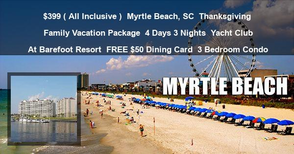 $399 ( All Inclusive ) | Myrtle Beach, SC | Thanksgiving Family Vacation Package | 4 Days 3 Nights | Yacht Club At Barefoot Resort | FREE $50 Dining Card | 3 Bedroom Condo
