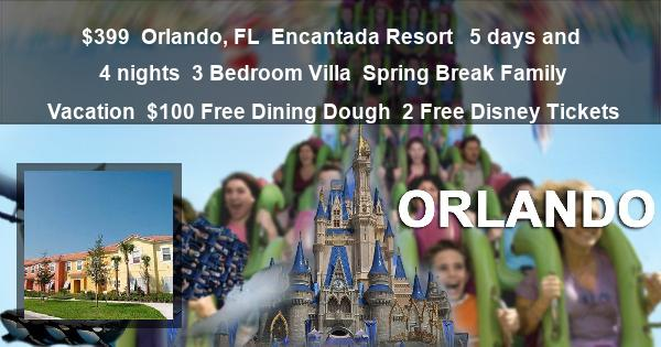 $399 | Orlando, FL | Encantada Resort  | 5 days and 4 nights | 3 Bedroom Villa | Spring Break Family Vacation | $100 Free Dining Dough | 2 Free Disney Tickets