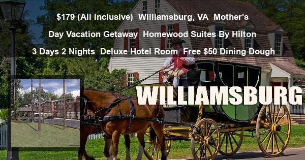 $179 (All Inclusive) | Williamsburg, VA | Mother's Day Vacation Getaway | Homewood Suites By Hilton | 3 Days 2 Nights | Deluxe Hotel Room | Free $50 Dining Dough
