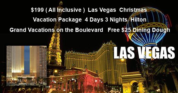 $199 ( All Inclusive ) | Las Vegas | Christmas Vacation Package | 4 Days 3 Nights | Hilton Grand Vacations on the Boulevard  | Free $25 Dining Dough