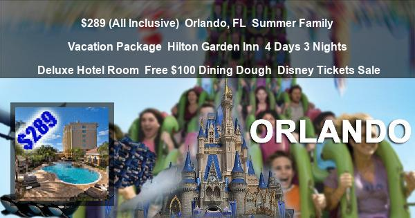 $289 (All Inclusive) | Orlando, FL | Summer Family Vacation Package | Hilton Garden Inn | 4 Days 3 Nights | Deluxe Hotel Room | Free $100 Dining Dough | Disney Tickets Sale
