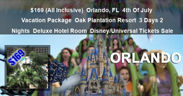 $169 (All Inclusive) | Orlando, FL | 4th Of July Vacation Package | Oak Plantation Resort | 3 Days 2 Nights | Deluxe Hotel Room | Disney/Universal Tickets Sale
