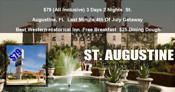 $79 (All Inclusive) 3 Days 2 Nights | St. Augustine, FL | Last Minute 4th Of July Getaway | Best Western Historical Inn | Free Breakfast | $25 Dining Dough