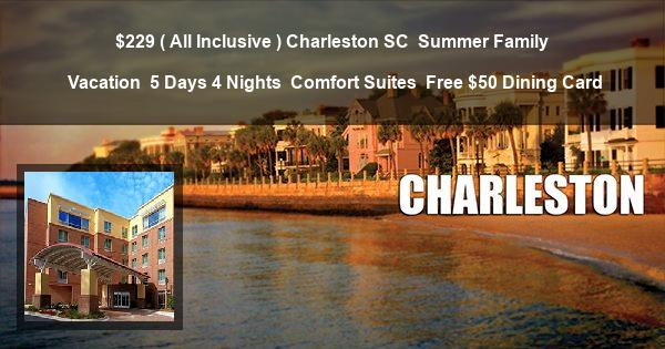 $229 ( All Inclusive ) Charleston SC | Summer Family Vacation | 5 Days 4 Nights | Comfort Suites | Free $50 Dining Card