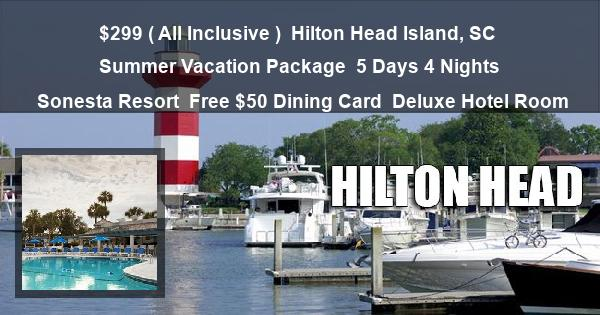 $299 ( All Inclusive ) | Hilton Head Island, SC | Summer Vacation Package | 5 Days 4 Nights | Sonesta Resort | Free $50 Dining Card | Deluxe Hotel Room