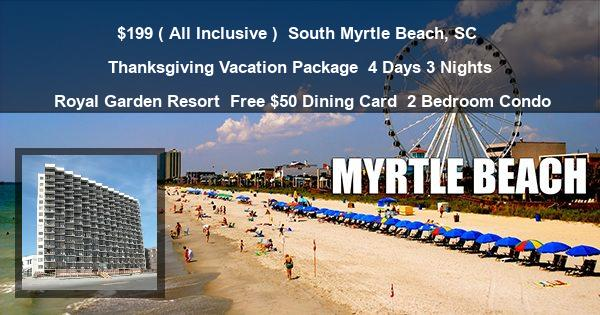 $199 ( All Inclusive ) | South Myrtle Beach, SC | Thanksgiving Vacation Package | 4 Days 3 Nights | Royal Garden Resort | Free $50 Dining Card | 2 Bedroom Condo
