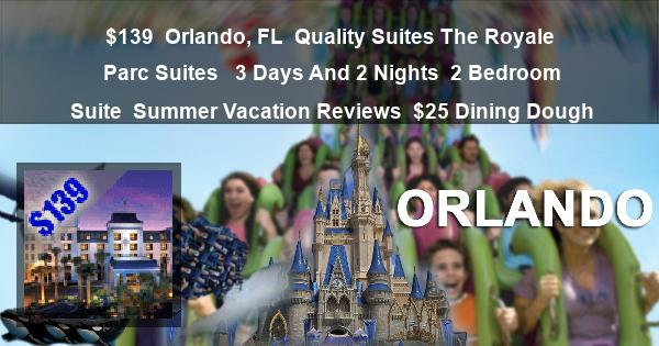 $139 | Orlando, FL | Quality Suites The Royale Parc Suites  | 3 Days And 2 Nights | 2 Bedroom Suite | Summer Vacation Reviews | $25 Dining Dough