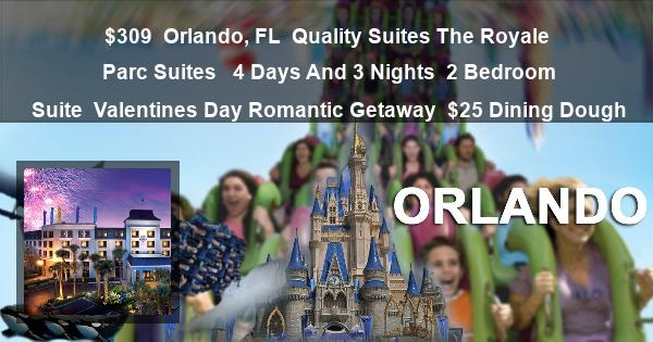 $309 | Orlando, FL | Quality Suites The Royale Parc Suites  | 4 Days And 3 Nights | 2 Bedroom Suite | Valentines Day Romantic Getaway | $25 Dining Dough