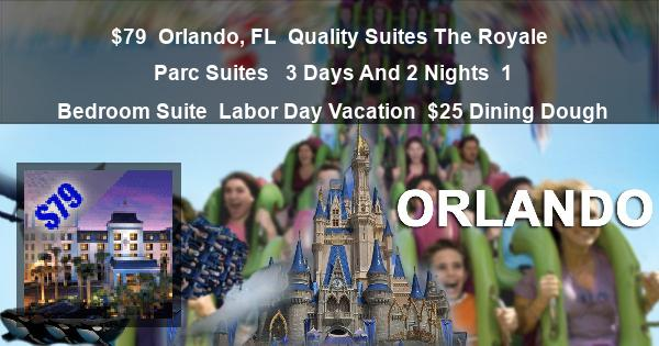 $79 | Orlando, FL | Quality Suites The Royale Parc Suites  | 3 Days And 2 Nights | 1 Bedroom Suite | Labor Day Vacation | $25 Dining Dough