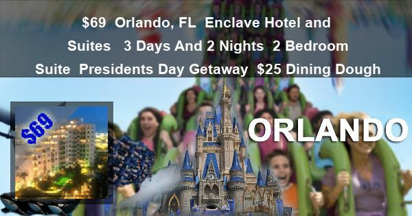 $69 | Orlando, FL | Enclave Hotel and Suites  | 3 Days And 2 Nights | 2 Bedroom Suite | Presidents Day Getaway | $25 Dining Dough