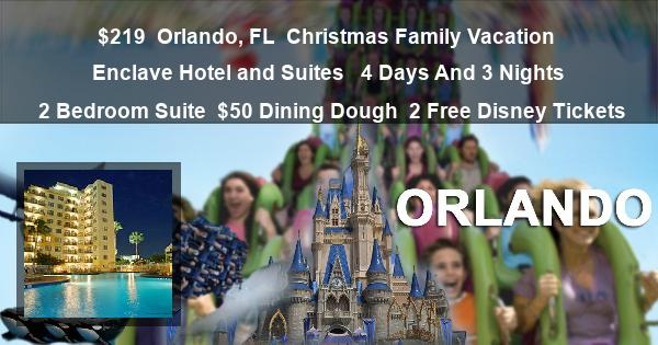 $219 | Orlando, FL | Christmas Family Vacation | Enclave Hotel and Suites  | 4 Days And 3 Nights | 2 Bedroom Suite | $50 Dining Dough | 2 Free Disney Tickets
