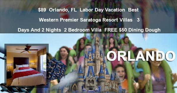 $89 | Orlando, FL | Labor Day Vacation | Best Western Premier Saratoga Resort Villas  | 3 Days And 2 Nights | 2 Bedroom Villa | FREE $50 Dining Dough