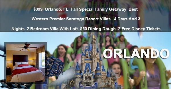 $399 | Orlando, FL | Fall Special Family Getaway | Best Western Premier Saratoga Resort Villas  | 4 Days And 3 Nights | 2 Bedroom Villa With Loft | $50 Dining Dough | 2 Free Disney Tickets