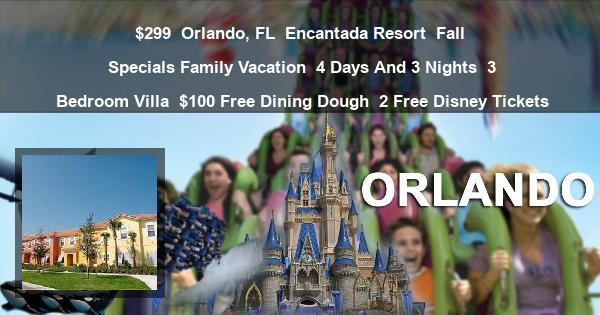 $299 | Orlando, FL | Encantada Resort | Fall Specials Family Vacation | 4 Days And 3 Nights | 3 Bedroom Villa | $100 Free Dining Dough | 2 Free Disney Tickets