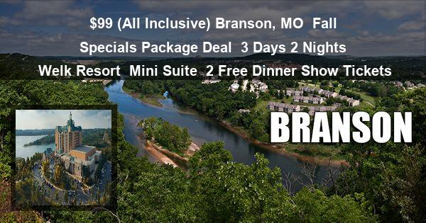 $99 (All Inclusive) Branson, MO   Fall Specials Package Deal   3 Days 2 Nights   Welk Resort   Mini Suite   2 Free Dinner Show Tickets