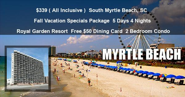 $339 ( All Inclusive ) | South Myrtle Beach, SC | Fall Vacation Specials Package | 5 Days 4 Nights | Royal Garden Resort | Free $50 Dining Card | 2 Bedroom Condo