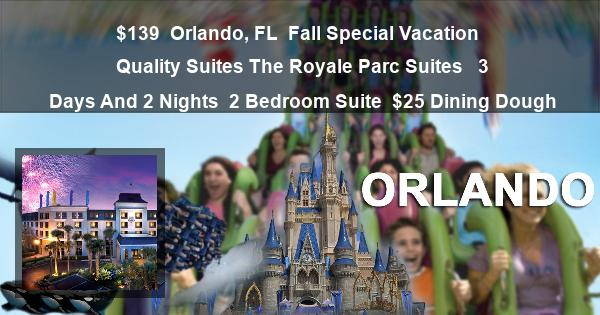 $139 | Orlando, FL | Fall Special Vacation | Quality Suites The Royale Parc Suites  | 3 Days And 2 Nights | 2 Bedroom Suite | $25 Dining Dough